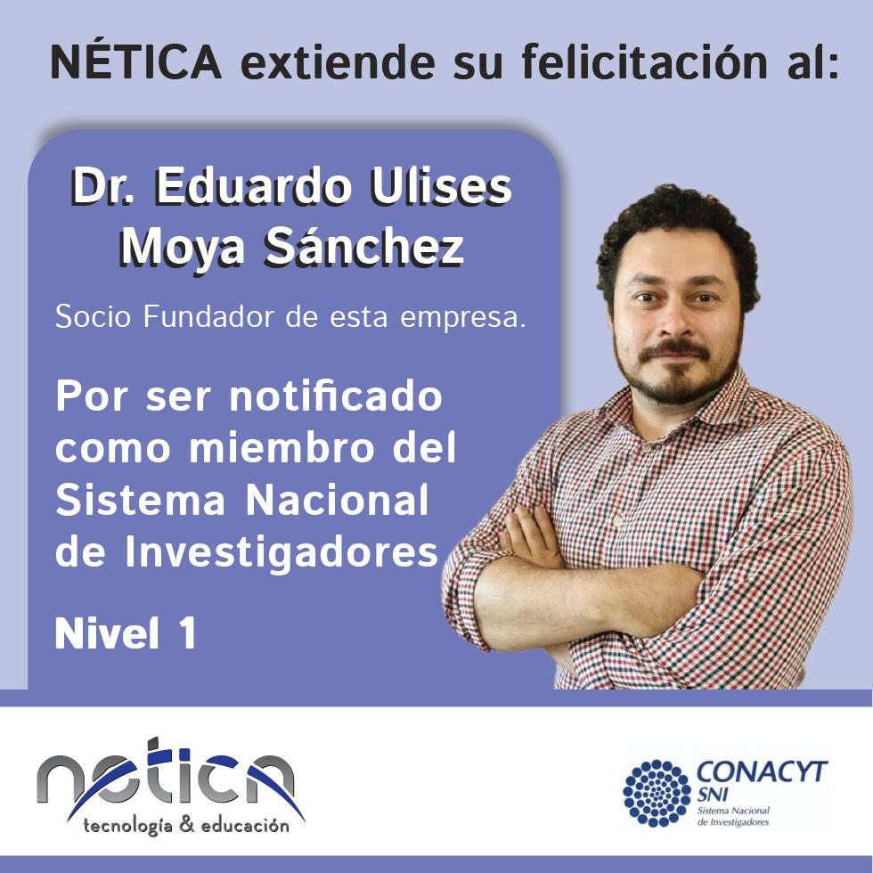 Dr. Eduardo Ulises Moya Sánchez reconocido como miembro activo nivel 1 del SNI,
